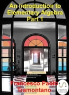 An Introduction to Elementary Algebra Part 1 by Francesco Paolo Tramontano