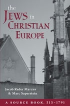 The Jews in Christian Europe: A Source Book, 315–1791 by Marc Saperstein