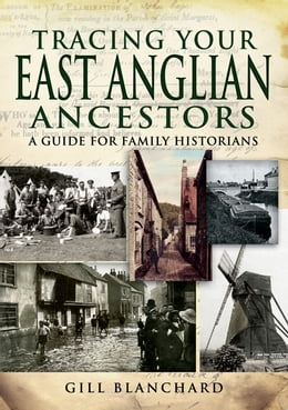 Book Tracing Your East Anglian Ancestors: A Guide For Family Historians by Gill Blanchard