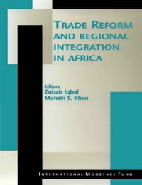 Trade Reform and Regional Integration in Africa