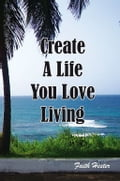 Create A Life You Love Living 5dca0e7a-0066-4b91-a8e1-310671712765