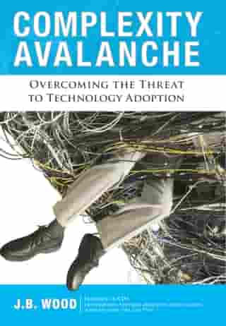 Complexity Avalanche: Overcoming the Threat to Technology Adoption