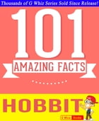 The Hobbit - 101 Amazing Facts You Didn't Know: Fun Facts and Trivia Tidbits Quiz Game Books by G Whiz