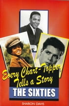 Every Chart Topper Tells a Story: The Sixties by Sharon Davis