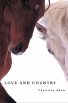 Love and Country: A Novel by Christina Adam