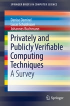 Privately and Publicly Verifiable Computing Techniques: A Survey by Denise Demirel