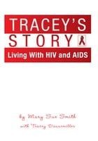 Tracey's Story: Living with Hiv and Aids by Mary Sue Smith