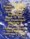 """The """"People Power"""" Disability-Serious Illness-Senior Citizen Superbook: Book 12. Love, Sex, Disabilities (Mentally & Physically Challenged People Have Normal Feelings & Urges) 876e6f2a-4710-489b-bee4-2cb04f5c4ae3"""