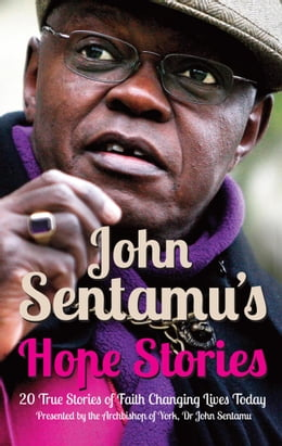 Book John Sentamu's Hope Stories: 20 True Stories of Lives Transformed by Hope by John Sentamu