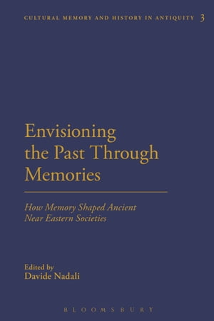 Envisioning the Past Through Memories How Memory Shaped Ancient Near Eastern Societies