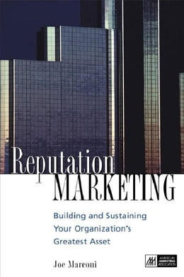 Book Reputation Marketing: Building And Sustaining Your Organization's Greatest Asset by Marconi, Joseph