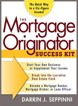 Book The Mortgage Originator Success Kit: The Quick Way to a Six-Figure Income: The Quick Way to a Six… by Darrin Seppinni