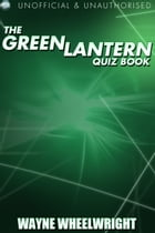 The Green Lantern Quiz Book by Wayne Wheelwright