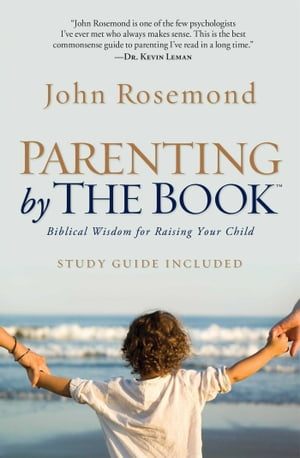 Parenting by the Book Biblical Wisdom for Raising Your Child