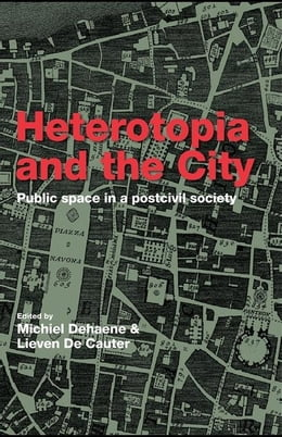 Book Heterotopia and the City: Public Space in a Postcivil Society by Dehaene, Michiel
