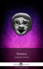 Complete Works of Terence (Delphi Classics) by Terence