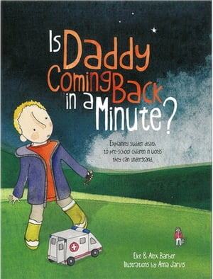 Is Daddy Coming Back in a Minute? Explaining (sudden) death in words very young children can understand