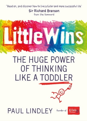 Little Wins The Huge Power of Thinking Like a Toddler