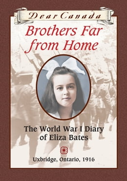 Book Dear Canada: Brothers Far From Home: The World War I Diary of Eliza Bates, Uxbridge, Ontario, 1916 by Jean Little