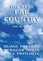 The Real Far Country: The Return by Duane Heppner