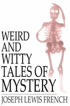 Weird and Witty Tales of Mystery by Joseph Lewis French