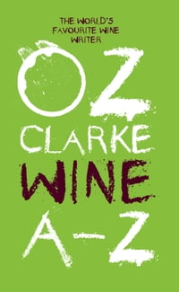 Oz Clarke Wine A-Z: The world's favourite wine writer