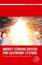 Energy Storage Devices for Electronic Systems: Rechargeable Batteries and Supercapacitors by Nihal Kularatna