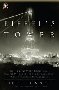 Eiffel's Tower: The Thrilling Story Behind Paris's Beloved Monument and the Extraordinary World's…