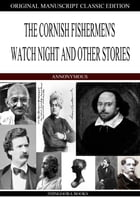 The Cornish Fishermen's Watch Night and Other Stories by Annonymous