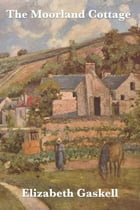The Moorland Cottage by Elizabeth Gaskell