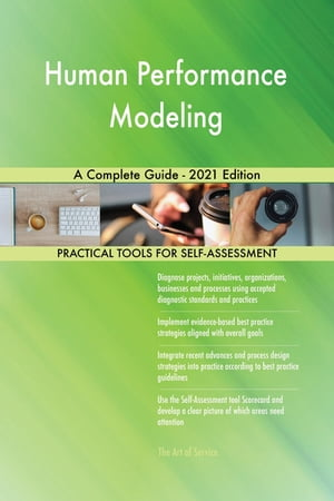 Human Performance Modeling A Complete Guide - 2021 Edition by Gerardus Blokdyk