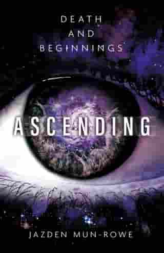 Ascending: Death and Beginnings by Jazden Mun-Rowe