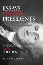 Essays on the Presidents: Principles and Politics