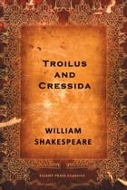 Troilus and Cressida: A Tragedy by William Shakespeare