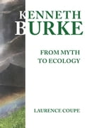 Kenneth Burke: From Myth to Ecology a35c3879-f6c6-4aa5-8d5d-c051ca73e075