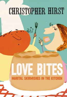 Book Love Bites: Marital Skirmishes in the Kitchen by Christopher Hirst
