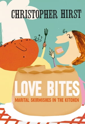 Love Bites: Marital Skirmishes in the Kitchen by Christopher Hirst
