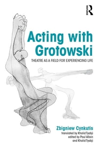 Acting with Grotowski: Theatre as a Field for Experiencing Life