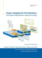 Power Integrity for I/O Interfaces: With Signal Integrity/ Power Integrity Co-Design, Portable Documents by Vishram S. Pandit