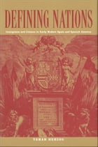 Defining Nations: Immigrants and Citizens in Early Modern Spain and Spanish America by Tamar Herzog