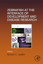 Zebrafish at the Interface of Development and Disease Research by Kirsten C. Sadler Edepli