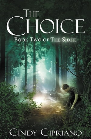 The Choice: Book Two of the Sidhe by Cindy Cipriano