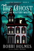 The Ghost and the Mystery Writer by Bobbi Holmes
