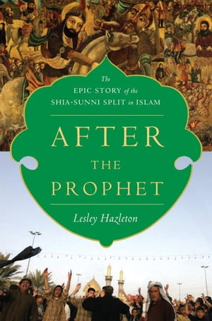 After the Prophet The Epic Story of the Shia-Sunni Split in Islam