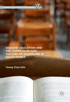 Shadow Education and the Curriculum and Culture of Schooling in South Korea