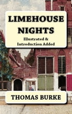 Limehouse Nights: [Illustrated & Introduction Added] by Thomas Burke