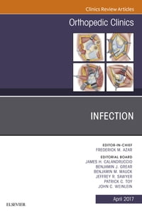 Infection, An Issue of Orthopedic Clinics, E-Book