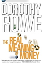 The Real Meaning of Money (Text Only) by Dorothy Rowe
