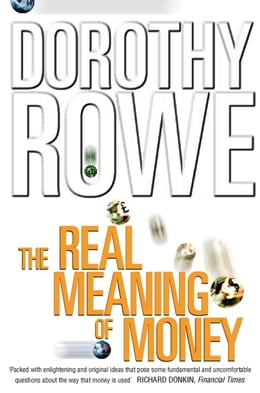 Book The Real Meaning of Money (Text Only) by Dorothy Rowe