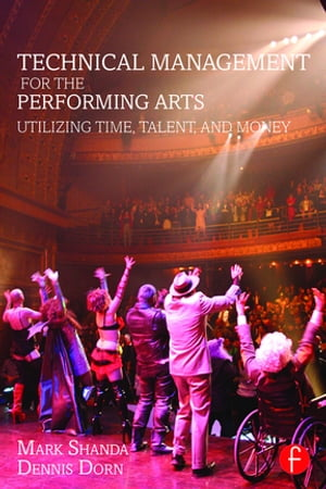 Technical Management for the Performing Arts Utilizing Time,  Talent,  and Money